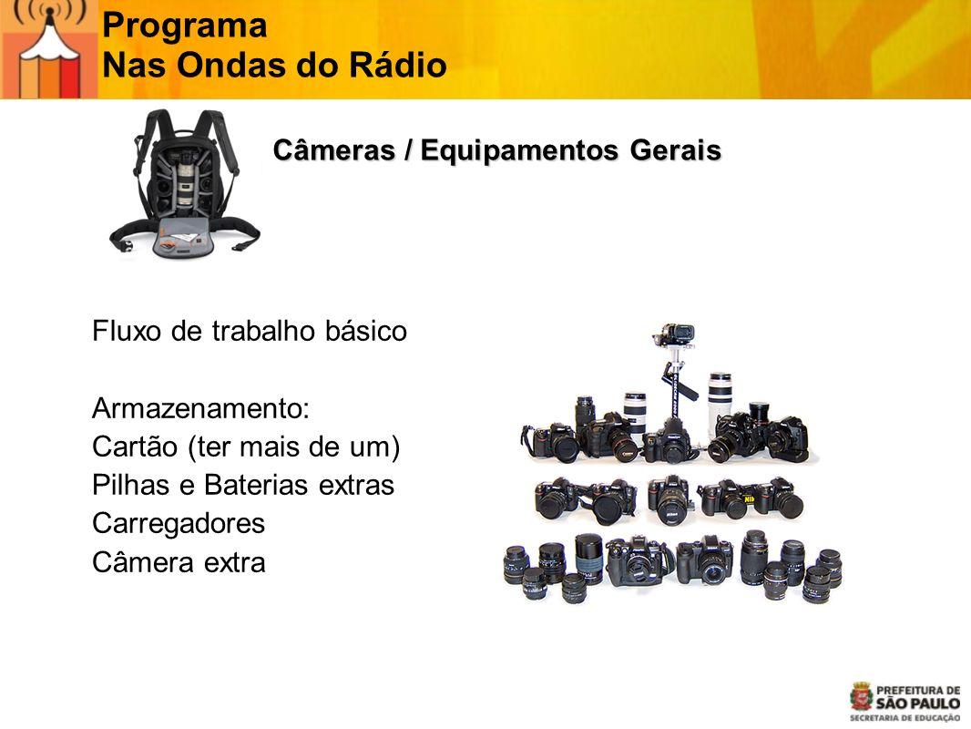 Câmeras / Equipamentos Gerais Câmeras / Equipamentos Gerais Fluxo de trabalho básico Armazenamento: Cartão (ter mais de um) Pilhas e Baterias extras C