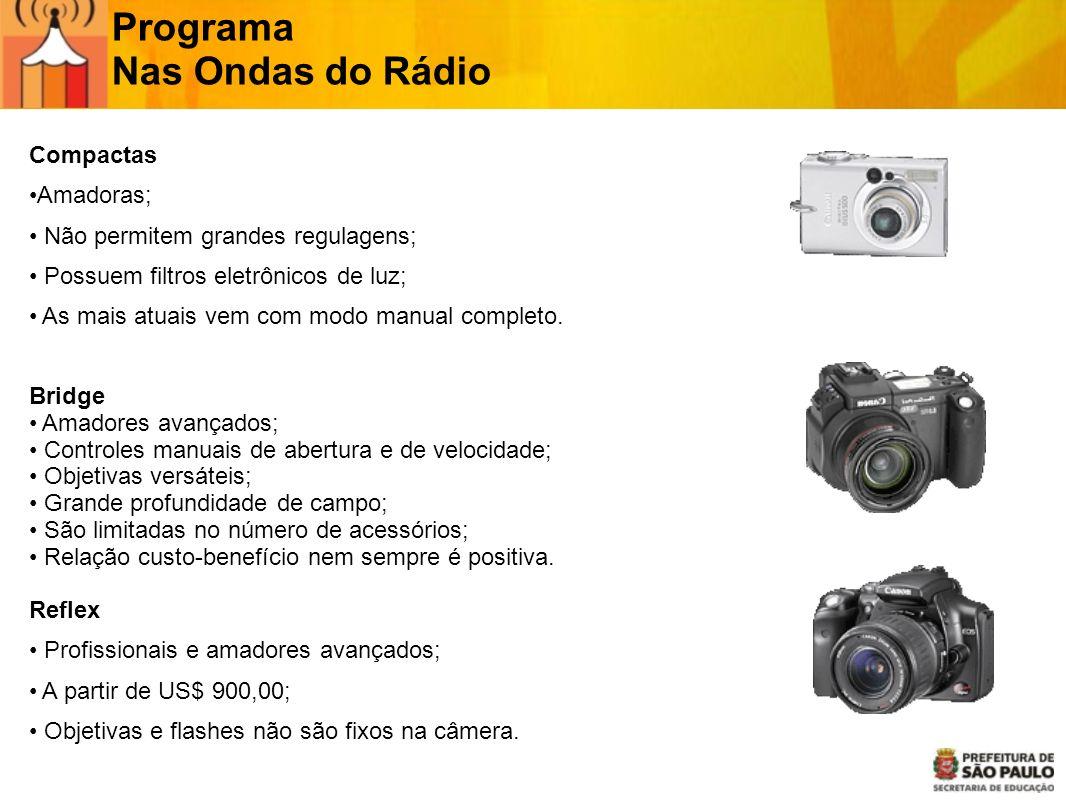 Programa Nas Ondas do Rádio Compactas Amadoras; Não permitem grandes regulagens; Possuem filtros eletrônicos de luz; As mais atuais vem com modo manua