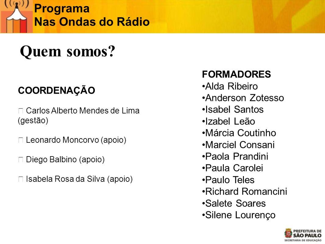 Programa Nas Ondas do Rádio FORMADORES Alda Ribeiro Anderson Zotesso Isabel Santos Izabel Leão Márcia Coutinho Marciel Consani Paola Prandini Paula Ca