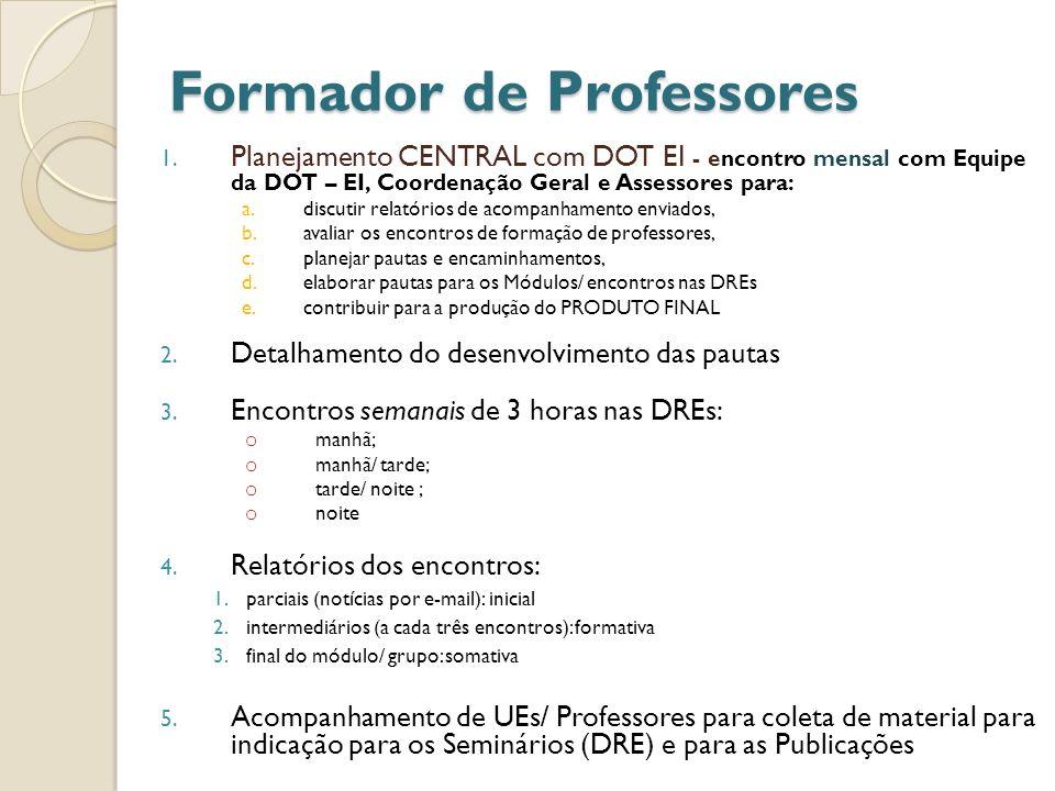 Formador de Professores 1. Planejamento CENTRAL com DOT EI - encontro mensal com Equipe da DOT – EI, Coordenação Geral e Assessores para: a.discutir r