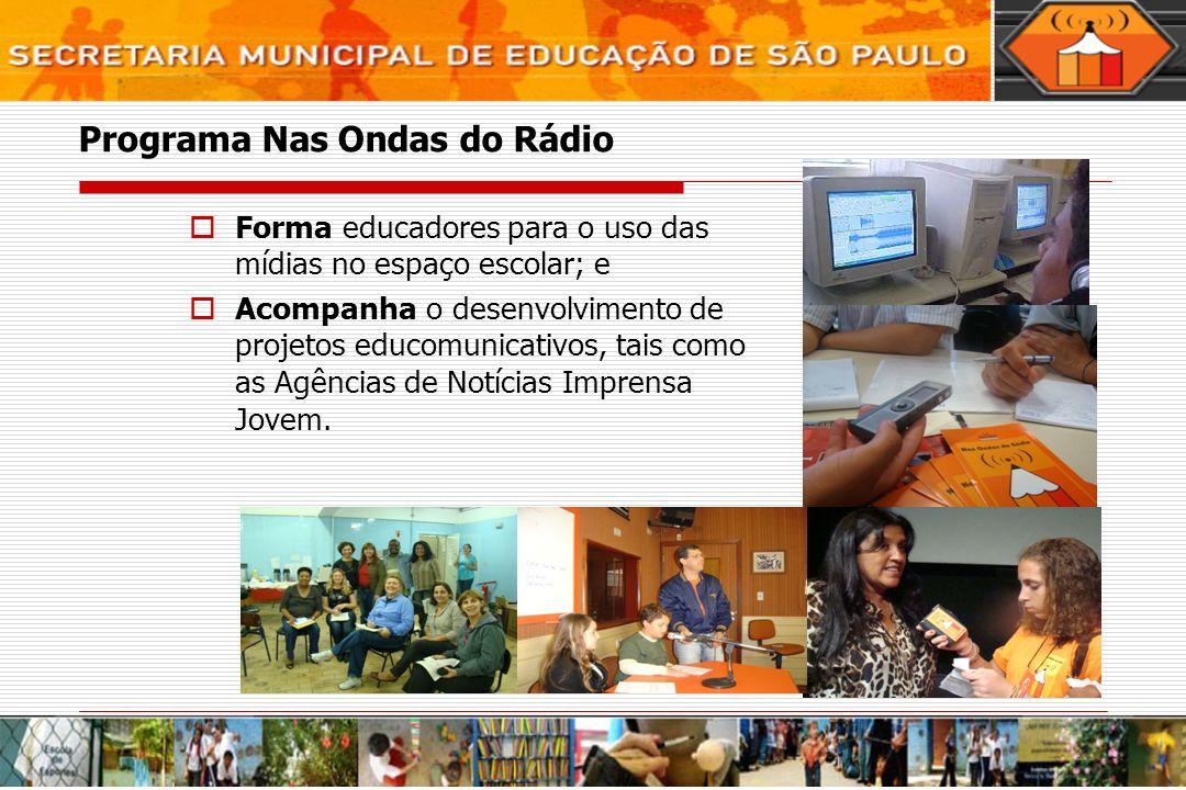 Programa Nas Ondas do Rádio Forma educadores para o uso das mídias no espaço escolar; e Acompanha o desenvolvimento de projetos educomunicativos, tais como as Agências de Notícias Imprensa Jovem.