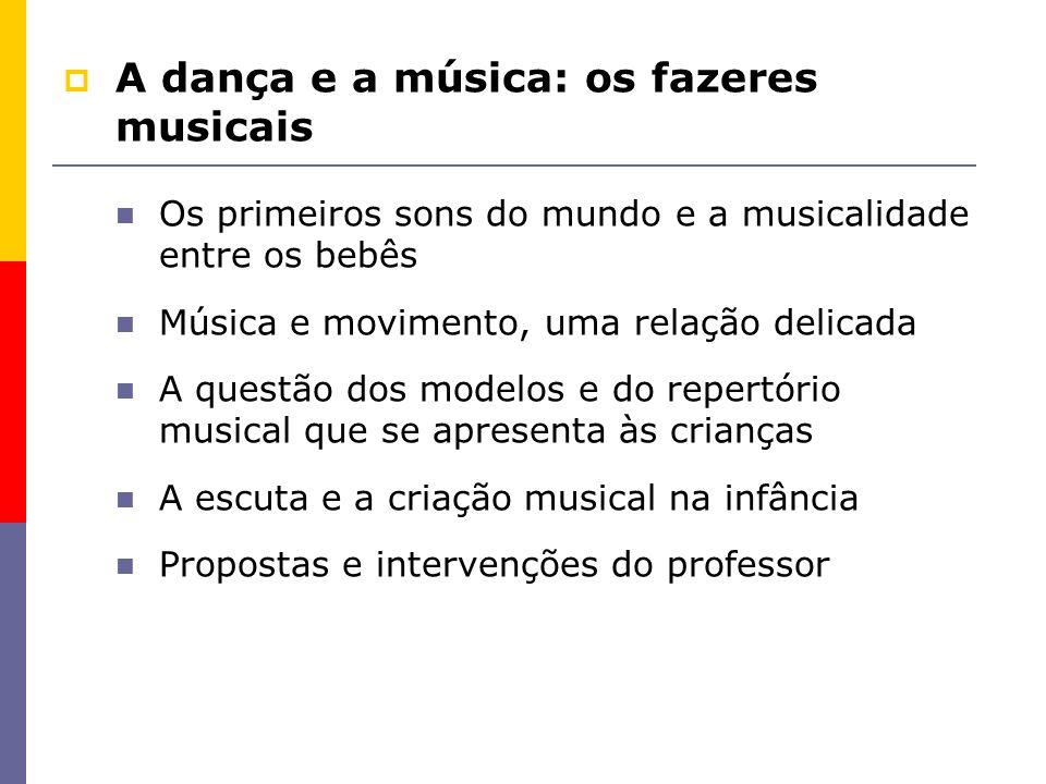 A dança e a música: os fazeres musicais Os primeiros sons do mundo e a musicalidade entre os bebês Música e movimento, uma relação delicada A questão