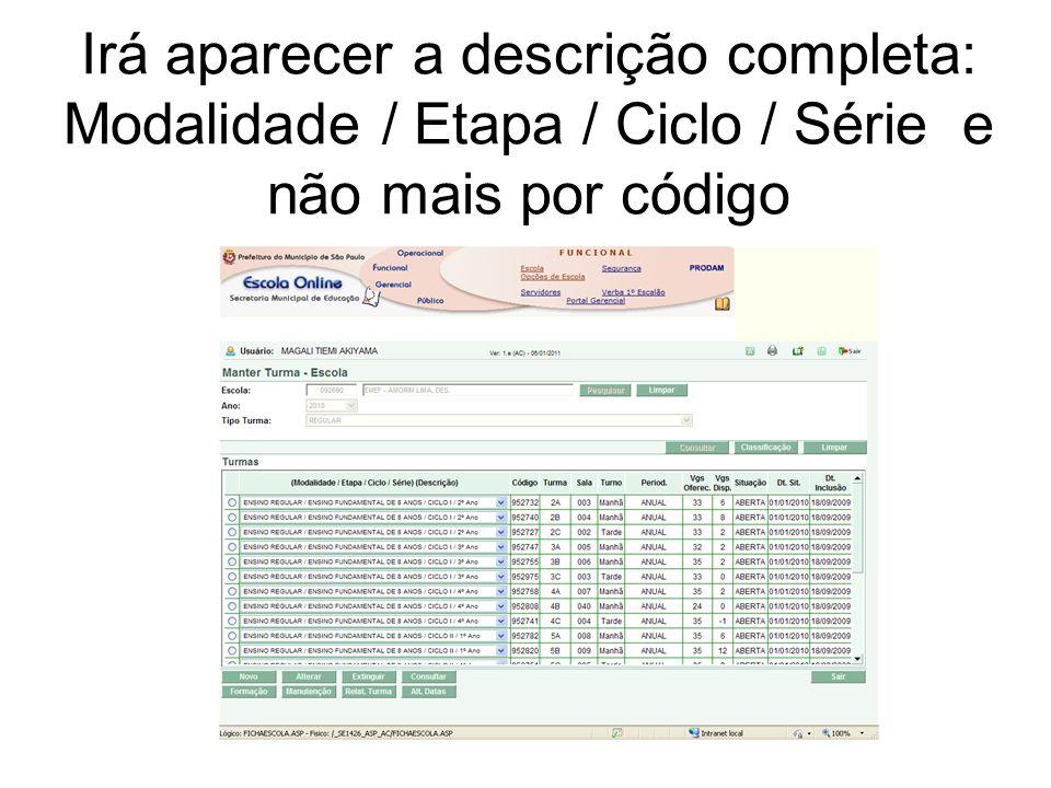 Irá aparecer a descrição completa: Modalidade / Etapa / Ciclo / Série e não mais por código