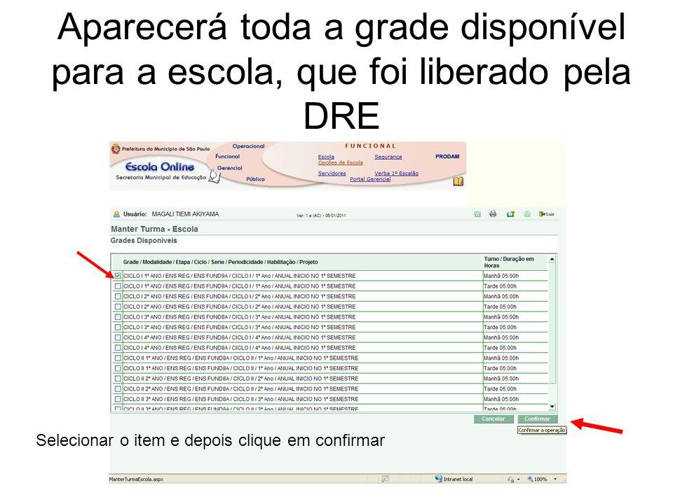 Aparecerá toda a grade disponível para a escola, que foi liberado pela DRE Selecionar o item e depois clique em confirmar