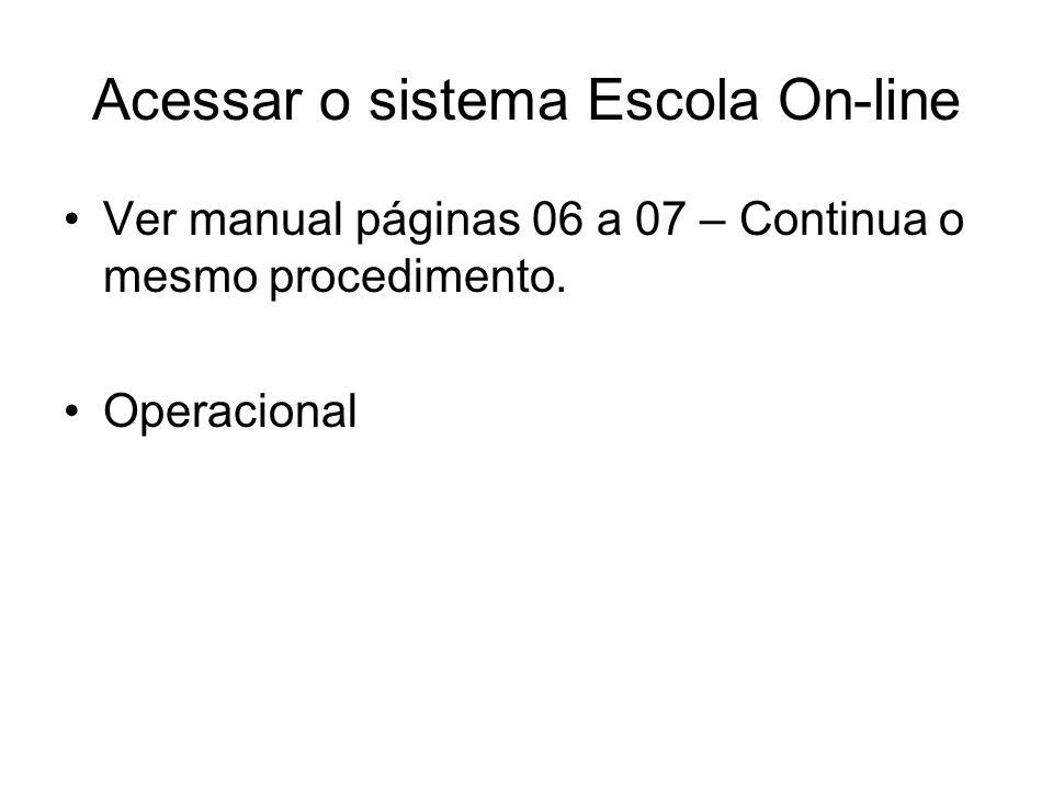 Acessar o sistema Escola On-line Ver manual páginas 06 a 07 – Continua o mesmo procedimento. Operacional