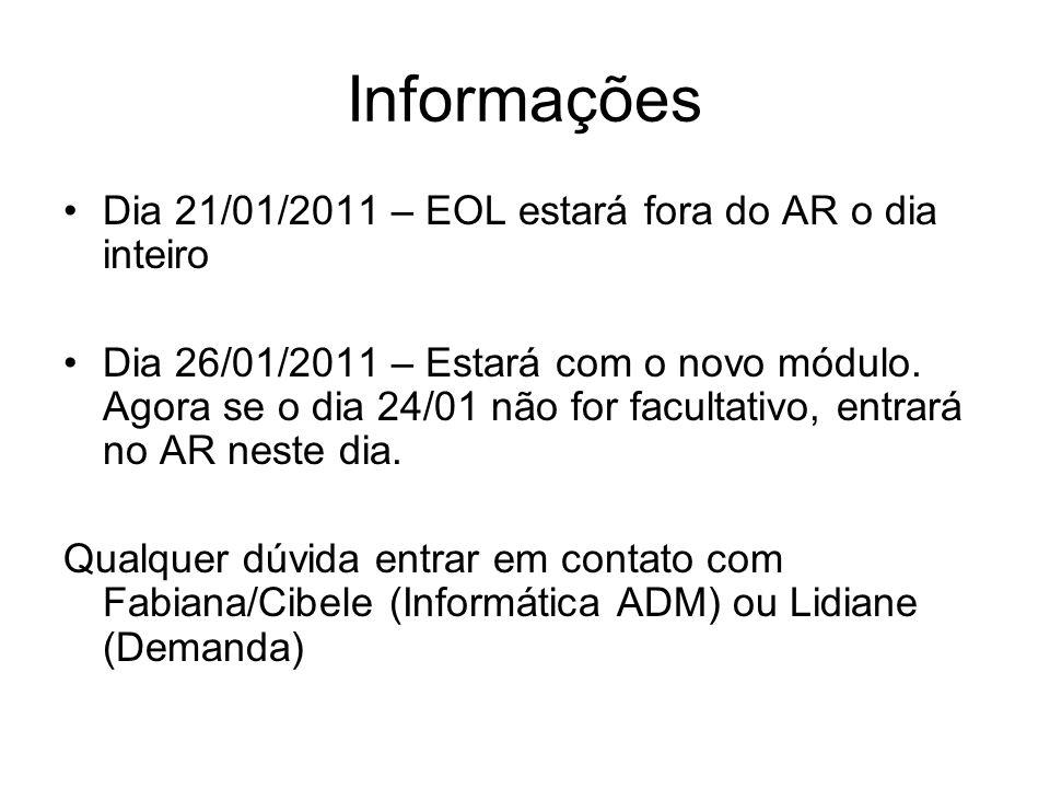 Informações Dia 21/01/2011 – EOL estará fora do AR o dia inteiro Dia 26/01/2011 – Estará com o novo módulo. Agora se o dia 24/01 não for facultativo,