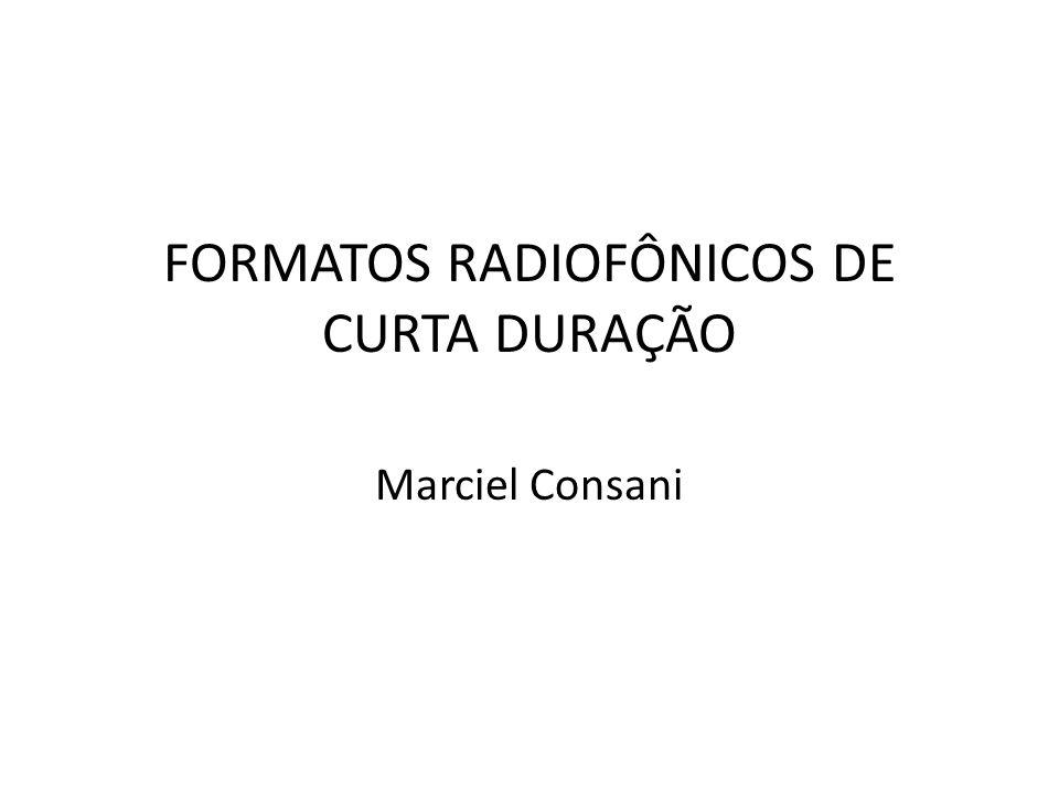 FORMATOS RADIOFÔNICOS DE CURTA DURAÇÃO Marciel Consani