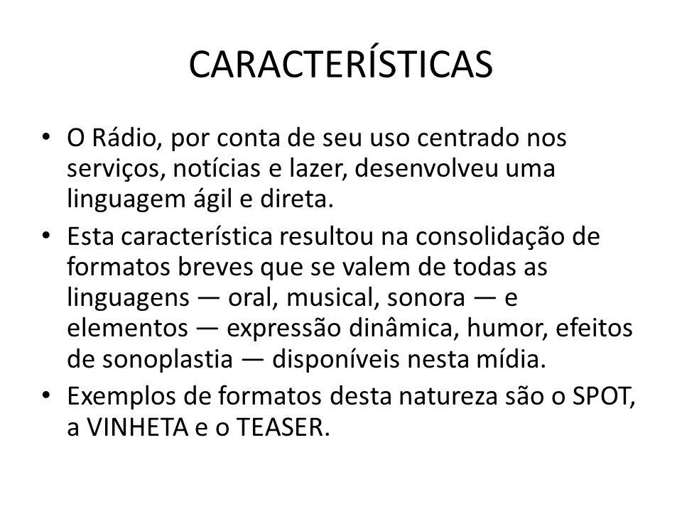 CARACTERÍSTICAS O Rádio, por conta de seu uso centrado nos serviços, notícias e lazer, desenvolveu uma linguagem ágil e direta. Esta característica re