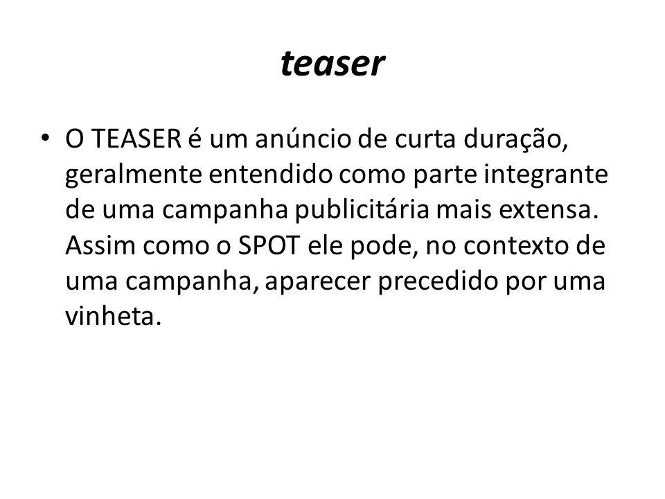 teaser O TEASER é um anúncio de curta duração, geralmente entendido como parte integrante de uma campanha publicitária mais extensa. Assim como o SPOT