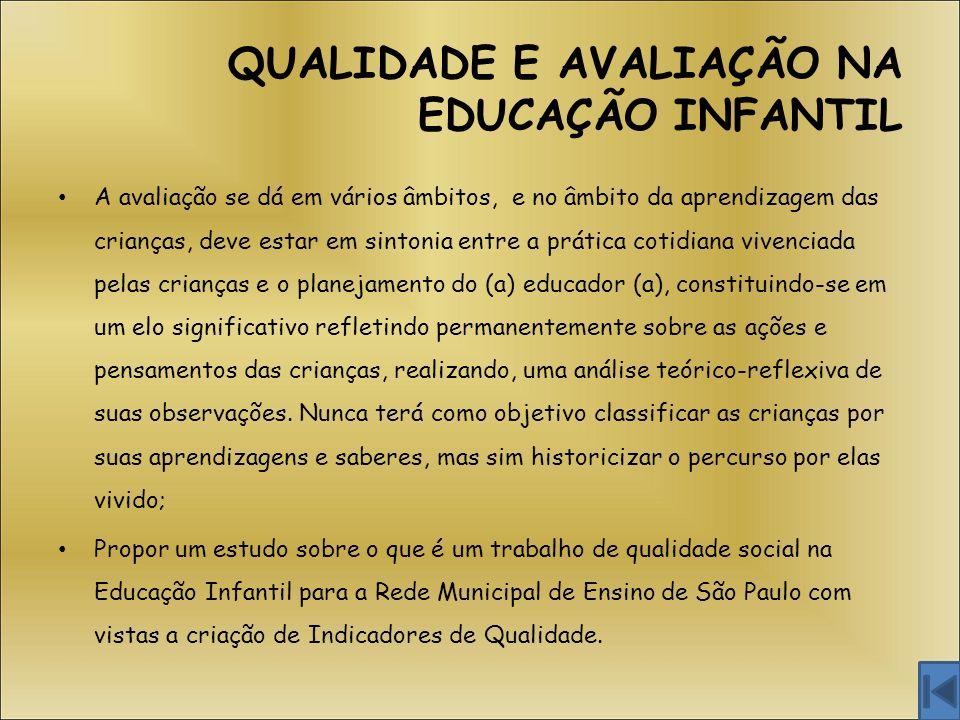 QUALIDADE E AVALIAÇÃO NA EDUCAÇÃO INFANTIL A avaliação se dá em vários âmbitos, e no âmbito da aprendizagem das crianças, deve estar em sintonia entre