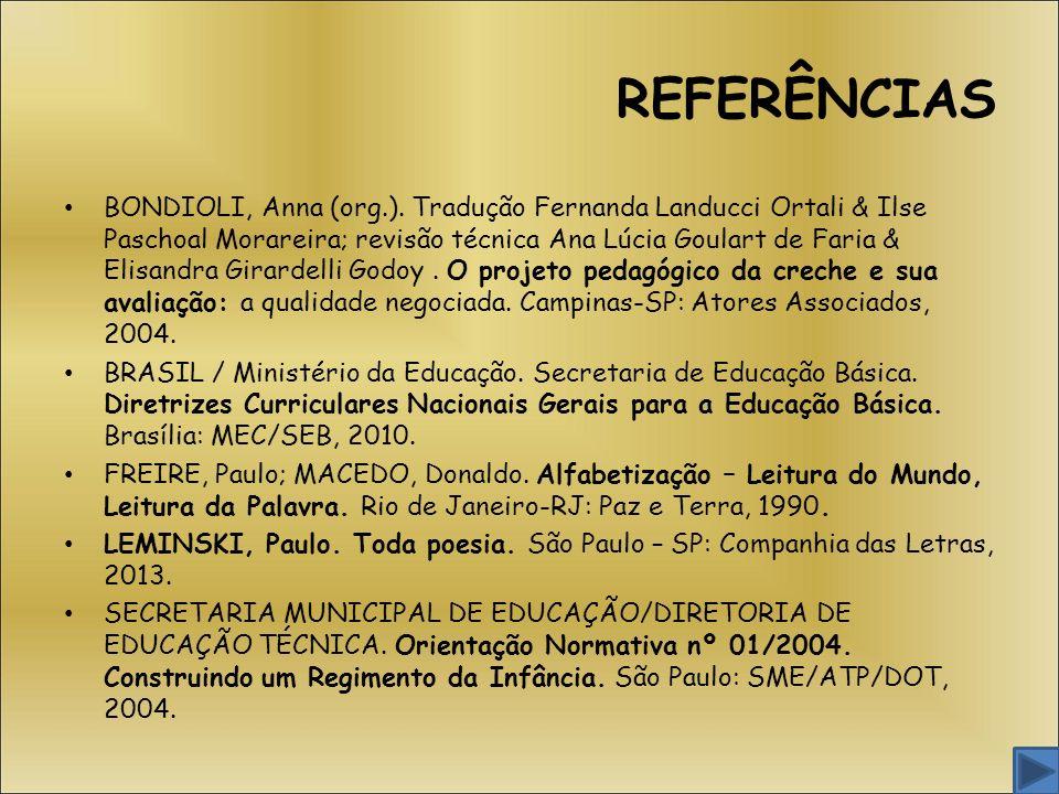 REFERÊNCIAS BONDIOLI, Anna (org.). Tradução Fernanda Landucci Ortali & Ilse Paschoal Morareira; revisão técnica Ana Lúcia Goulart de Faria & Elisandra