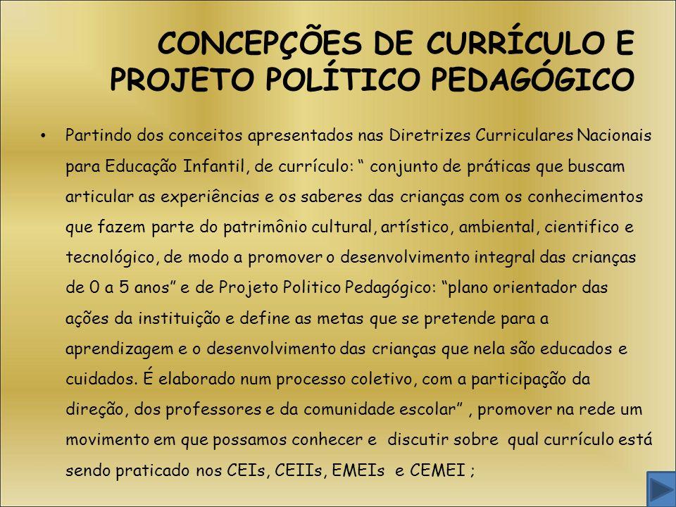 CONCEPÇÕES DE CURRÍCULO E PROJETO POLÍTICO PEDAGÓGICO Partindo dos conceitos apresentados nas Diretrizes Curriculares Nacionais para Educação Infantil