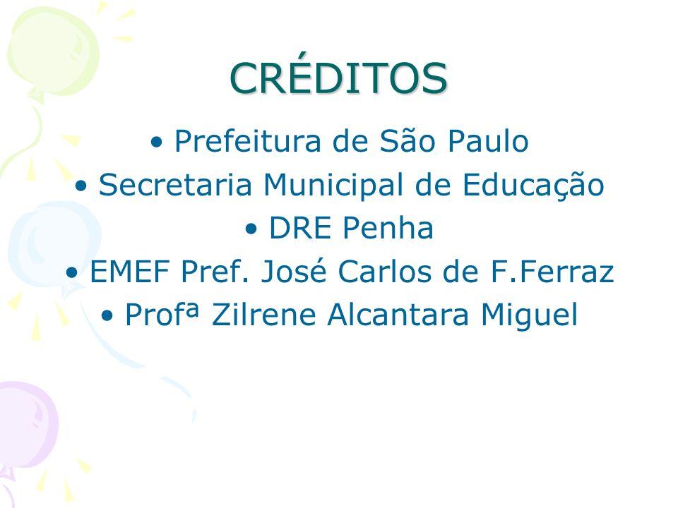 CRÉDITOS Prefeitura de São Paulo Secretaria Municipal de Educação DRE Penha EMEF Pref. José Carlos de F.Ferraz Profª Zilrene Alcantara Miguel