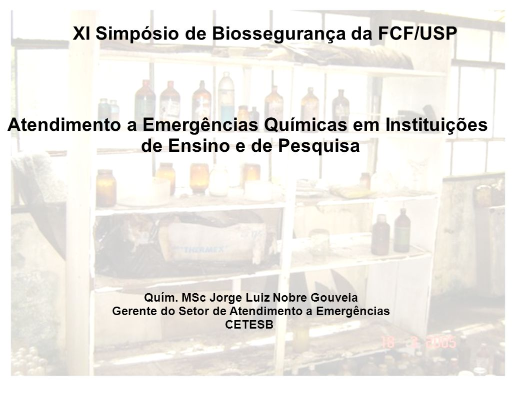 Atendimento a Emergências Químicas em Instituições de Ensino e de Pesquisa Quím. MSc Jorge Luiz Nobre Gouveia Gerente do Setor de Atendimento a Emergê