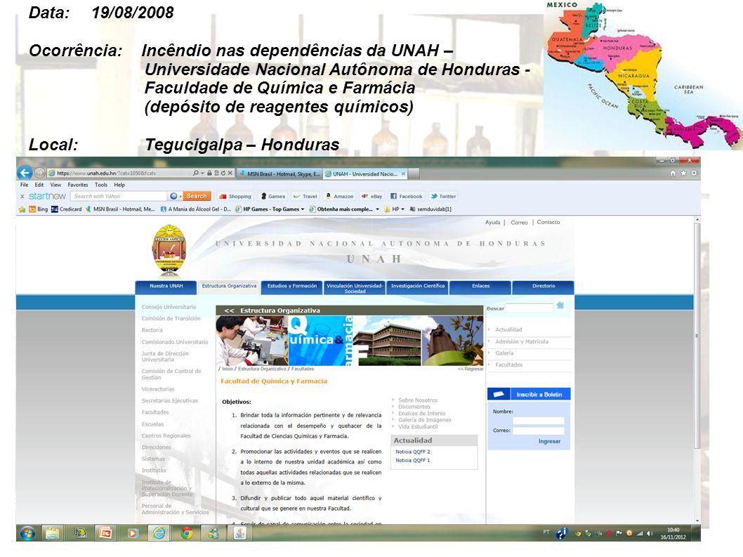 Data: 19/08/2008 Ocorrência: Incêndio nas dependências da UNAH – Universidade Nacional Autônoma de Honduras - Faculdade de Química e Farmácia (depósit