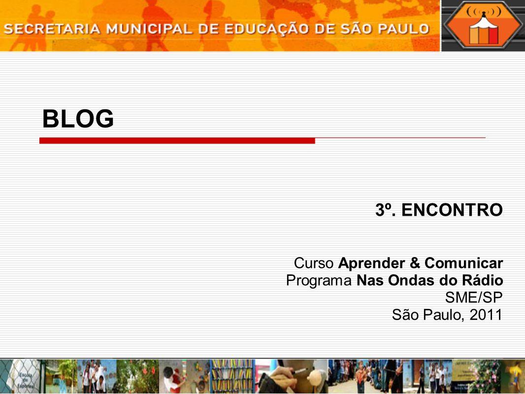 BLOG 3º. ENCONTRO Curso Aprender & Comunicar Programa Nas Ondas do Rádio SME/SP São Paulo, 2011
