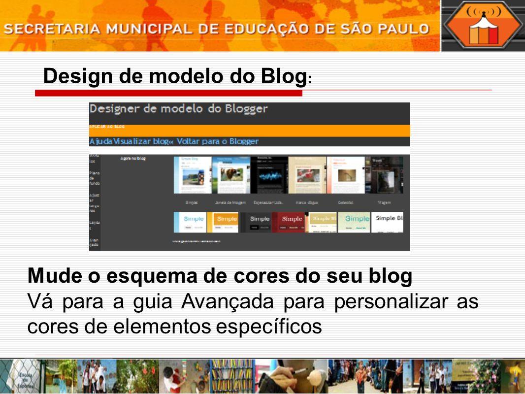 Design de modelo do Blog : Mude o esquema de cores do seu blog Vá para a guia Avançada para personalizar as cores de elementos específicos