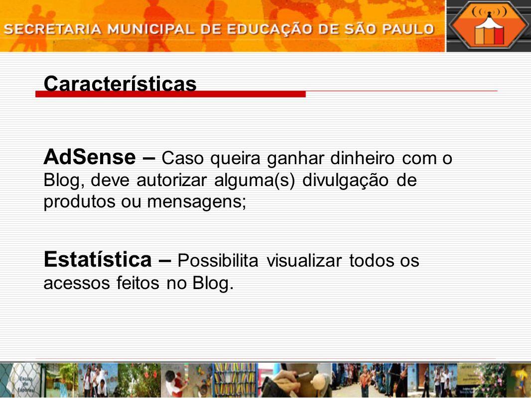 AdSense – Caso queira ganhar dinheiro com o Blog, deve autorizar alguma(s) divulgação de produtos ou mensagens; Estatística – Possibilita visualizar todos os acessos feitos no Blog.