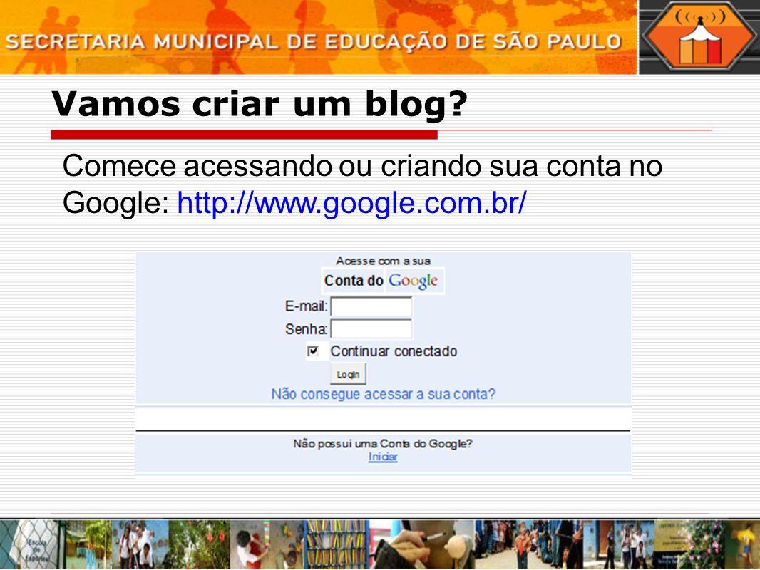 Vamos criar um blog Comece acessando ou criando sua conta no Google: http://www.google.com.br/