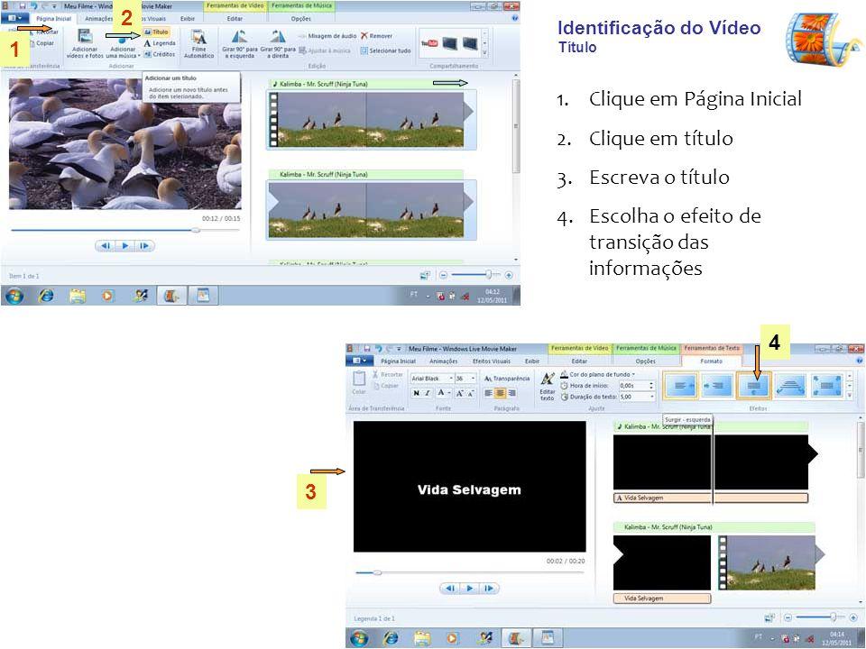 Identificação do Vídeo Título 1.Clique em Página Inicial 2.Clique em título 3.Escreva o título 4.Escolha o efeito de transição das informações 1 2 3 4