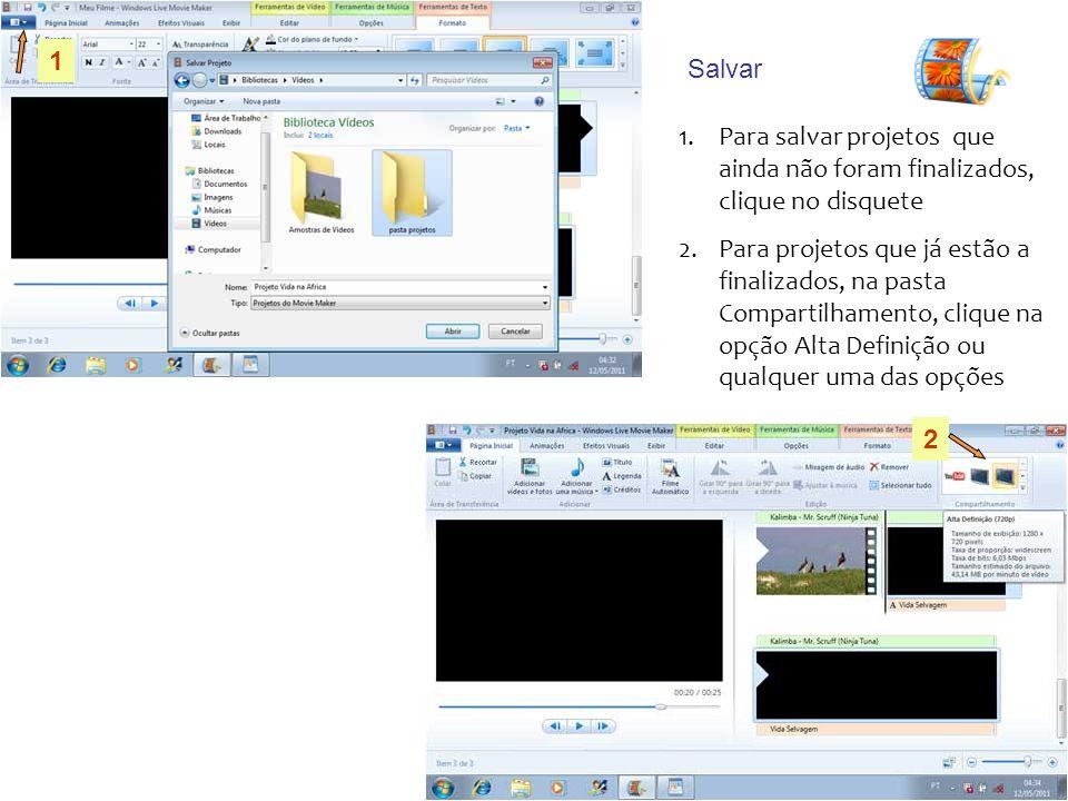 Salvar 1.Para salvar projetos que ainda não foram finalizados, clique no disquete 2.Para projetos que já estão a finalizados, na pasta Compartilhament