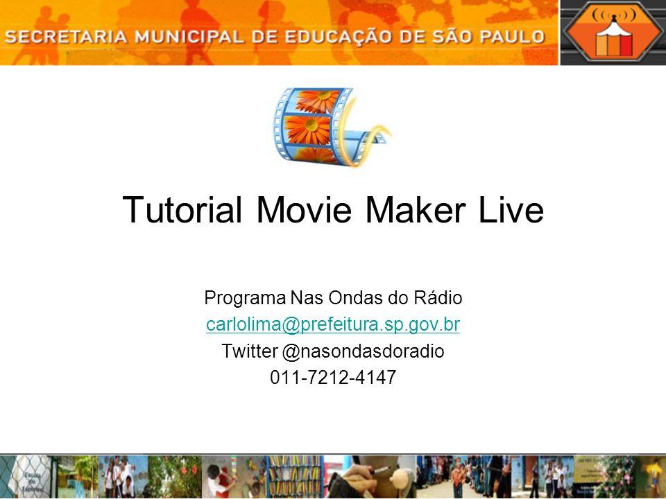 Tutorial Movie Maker Live Programa Nas Ondas do Rádio carlolima@prefeitura.sp.gov.br Twitter @nasondasdoradio 011-7212-4147
