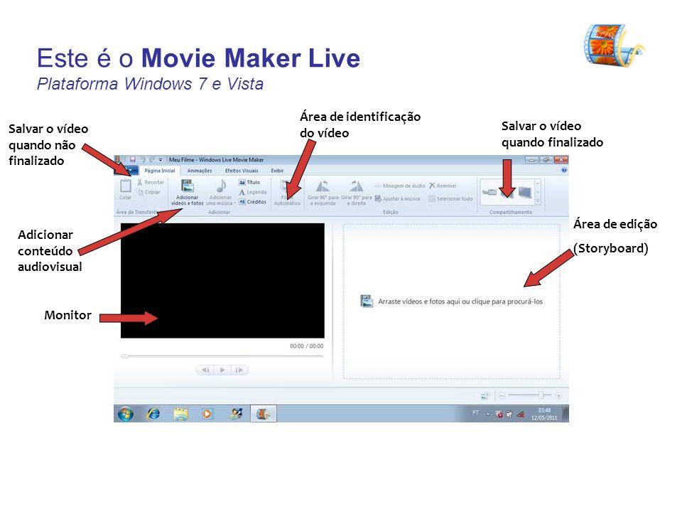 Este é o Movie Maker Live Plataforma Windows 7 e Vista Área de edição (Storyboard) Área de identificação do vídeo Salvar o vídeo quando finalizado Salvar o vídeo quando não finalizado Adicionar conteúdo audiovisual Monitor
