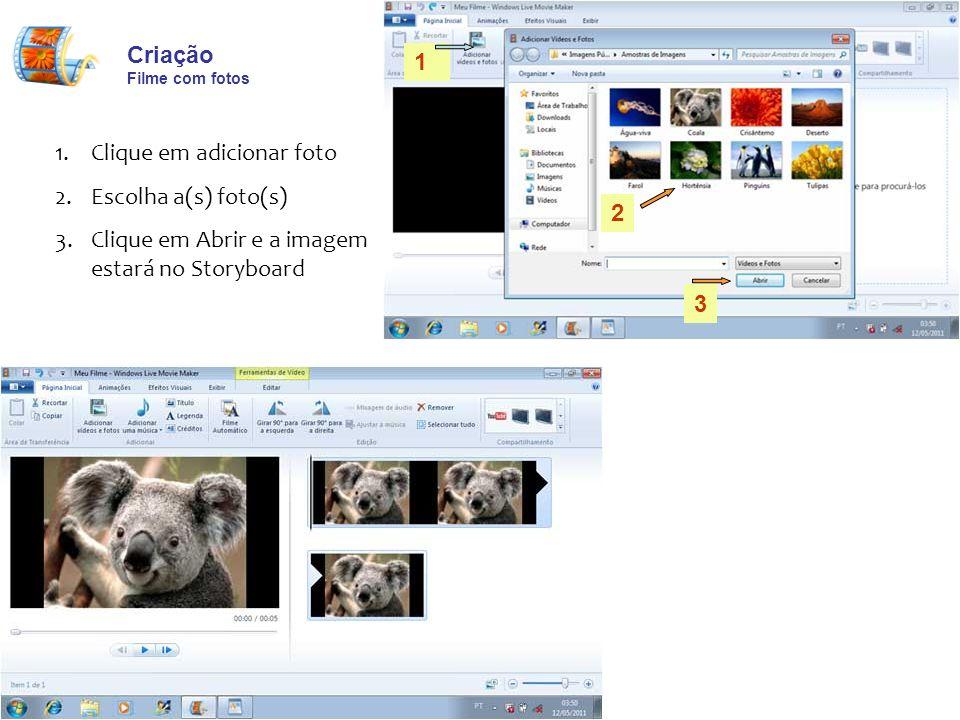 Criação Filme com fotos 1.Clique em adicionar foto 2.Escolha a(s) foto(s) 3.Clique em Abrir e a imagem estará no Storyboard 1 2 3