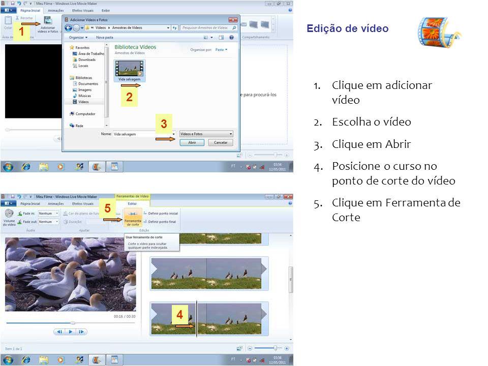 Edição de vídeo 1.Clique em adicionar vídeo 2.Escolha o vídeo 3.Clique em Abrir 4.Posicione o curso no ponto de corte do vídeo 5.Clique em Ferramenta de Corte 1 2 3 4 5