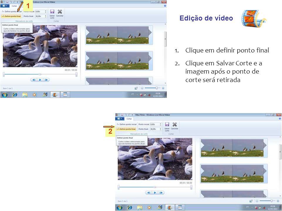 Edição de vídeo 1.Clique em definir ponto final 2.Clique em Salvar Corte e a imagem após o ponto de corte será retirada 1 2