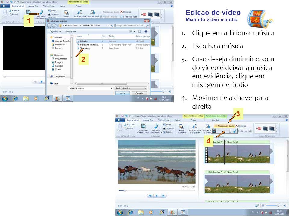 Edição de vídeo Mixando vídeo e áudio 1.Clique em adicionar música 2.Escolha a música 3.Caso deseja diminuir o som do vídeo e deixar a música em evidência, clique em mixagem de áudio 4.Movimente a chave para direita 1 2 3 4