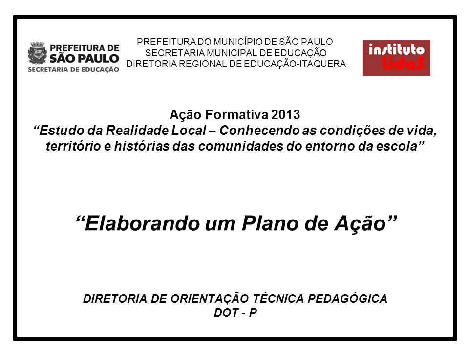PREFEITURA DO MUNICÍPIO DE SÃO PAULO SECRETARIA MUNICIPAL DE EDUCAÇÃO DIRETORIA REGIONAL DE EDUCAÇÃO-ITAQUERA Ação Formativa 2013 Estudo da Realidade