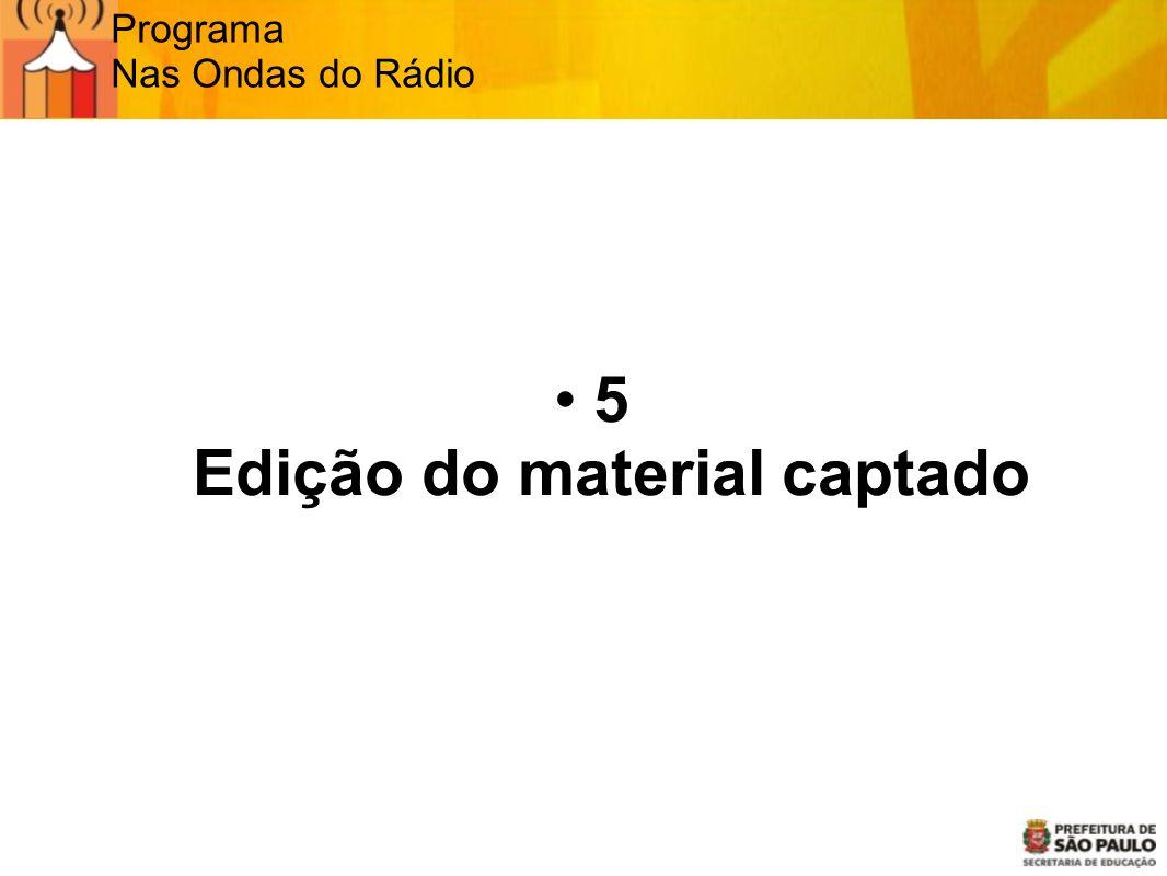 Programa Nas Ondas do Rádio 5 Edição do material captado