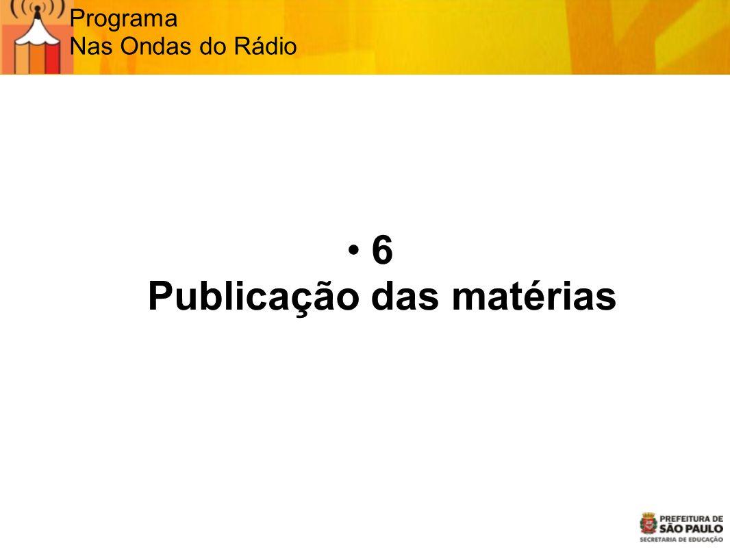 Programa Nas Ondas do Rádio 6 Publicação das matérias
