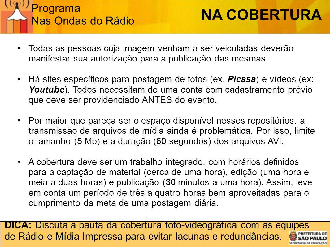 Programa Nas Ondas do Rádio DICA: Discuta a pauta da cobertura foto-videográfica com as equipes de Rádio e Mídia Impressa para evitar lacunas e redund