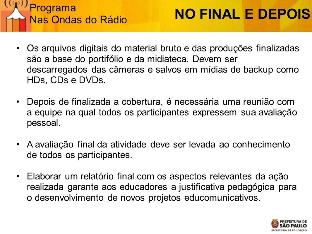 Programa Nas Ondas do Rádio NO FINAL E DEPOIS Os arquivos digitais do material bruto e das produções finalizadas são a base do portifólio e da midiate