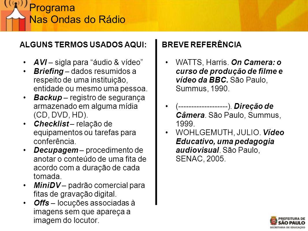 Programa Nas Ondas do Rádio ALGUNS TERMOS USADOS AQUI: AVI – sigla para áudio & vídeo Briefing – dados resumidos a respeito de uma instituição, entida
