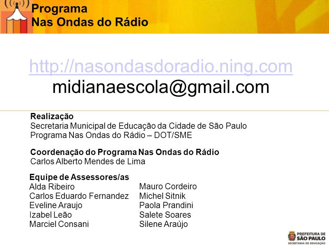 Programa Nas Ondas do Rádio Realização Secretaria Municipal de Educação da Cidade de São Paulo Programa Nas Ondas do Rádio – DOT/SME Coordenação do Pr
