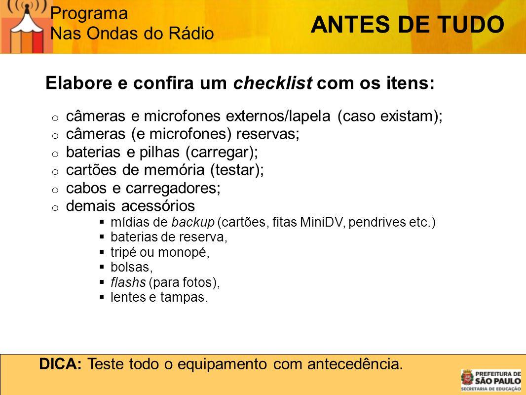 Programa Nas Ondas do Rádio Elabore e confira um checklist com os itens: o câmeras e microfones externos/lapela (caso existam); o câmeras (e microfone