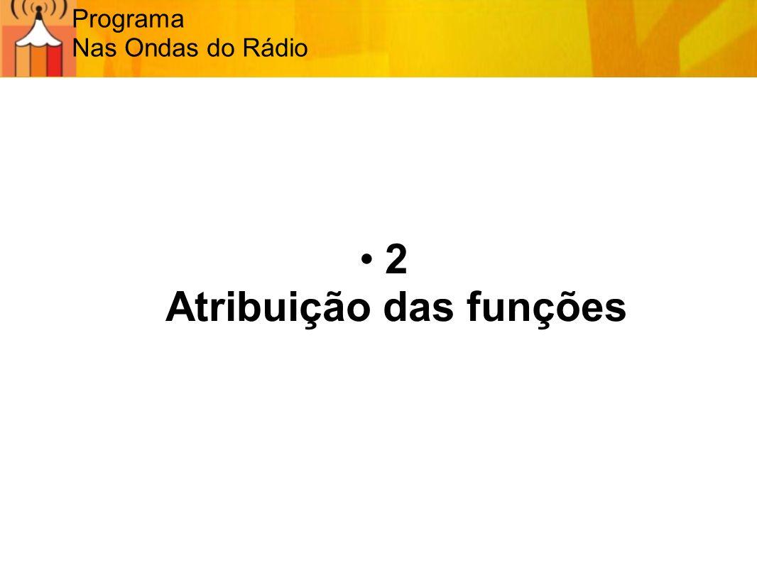 Programa Nas Ondas do Rádio 2 Atribuição das funções