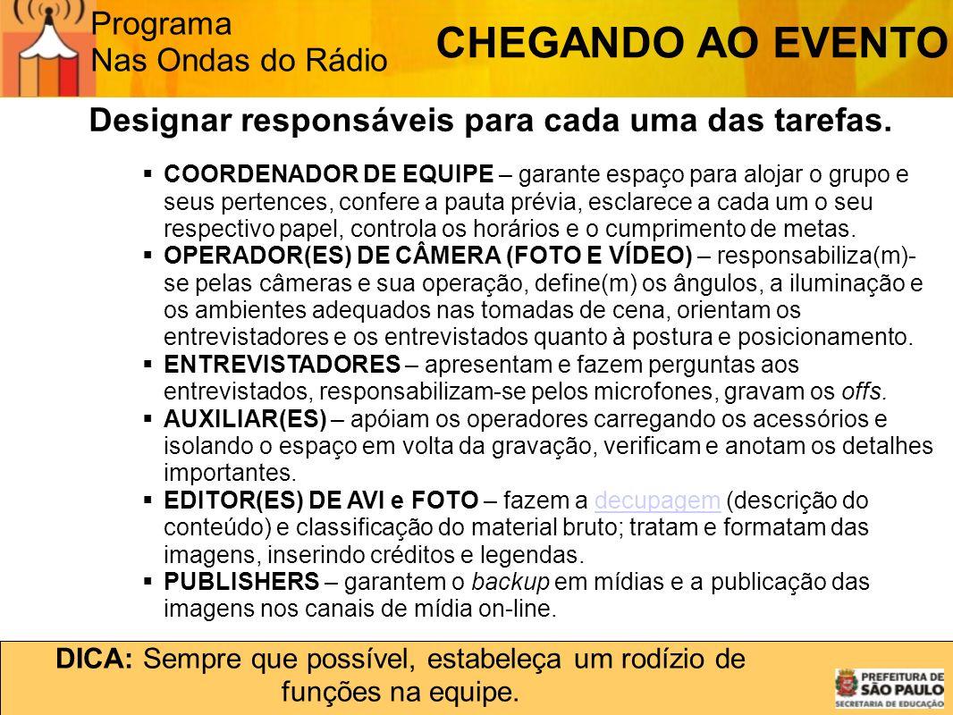 Programa Nas Ondas do Rádio Designar responsáveis para cada uma das tarefas. COORDENADOR DE EQUIPE – garante espaço para alojar o grupo e seus pertenc