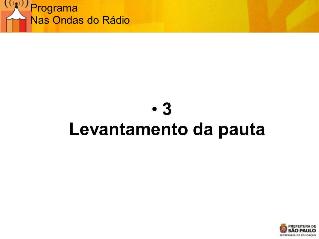 Programa Nas Ondas do Rádio 3 Levantamento da pauta