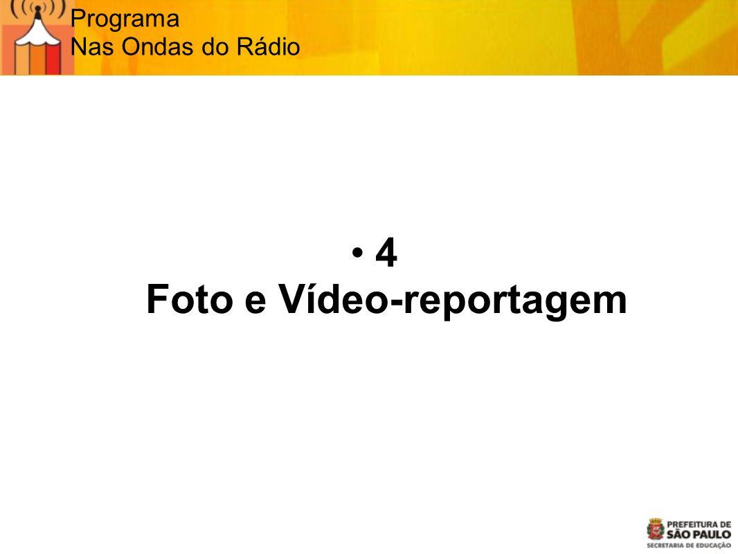 Programa Nas Ondas do Rádio 4 Foto e Vídeo-reportagem