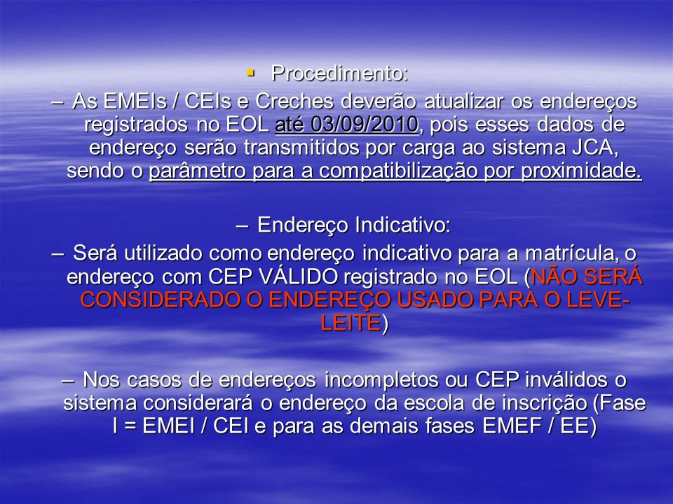 Procedimento: Procedimento: –As EMEIs / CEIs e Creches deverão atualizar os endereços registrados no EOL até 03/09/2010, pois esses dados de endereço