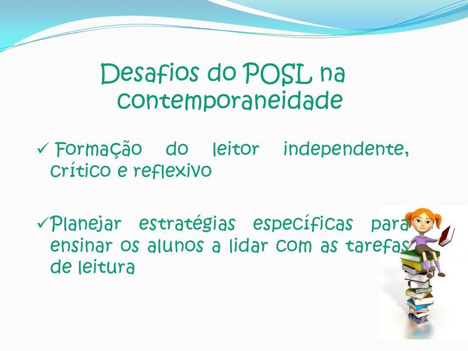 Desafios do POSL na contemporaneidade Formação do leitor independente, crítico e reflexivo Planejar estratégias específicas para ensinar os alunos a l