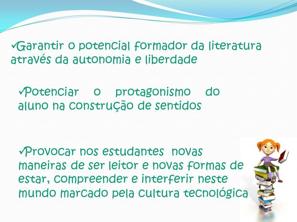 Garantir o potencial formador da literatura através da autonomia e liberdade Potenciar o protagonismo do aluno na construção de sentidos Provocar nos