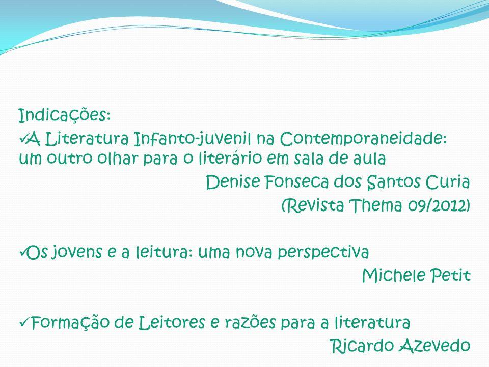 Indicações: A Literatura Infanto-juvenil na Contemporaneidade: um outro olhar para o literário em sala de aula Denise Fonseca dos Santos Curia (Revist