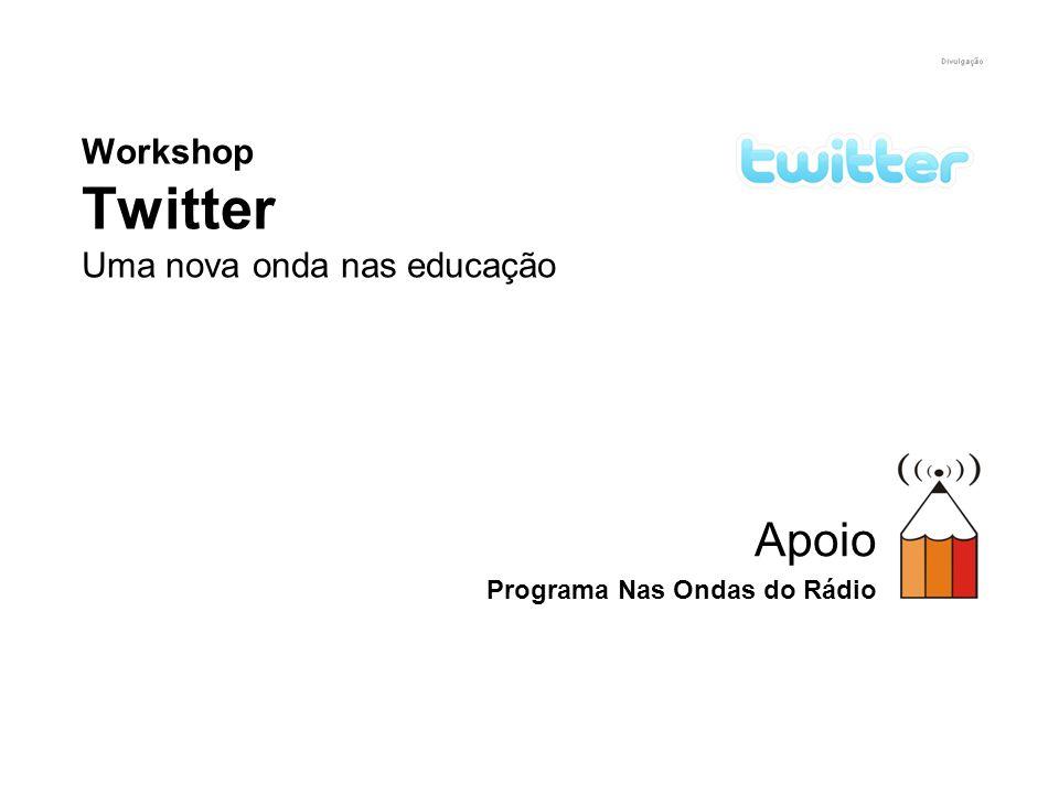 Workshop Twitter Uma nova onda nas educação Apoio Programa Nas Ondas do Rádio