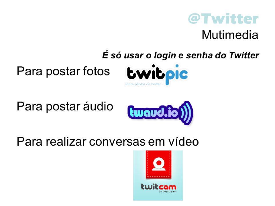 @Twitter Mutimedia É só usar o login e senha do Twitter Para postar fotos Para postar áudio Para realizar conversas em vídeo
