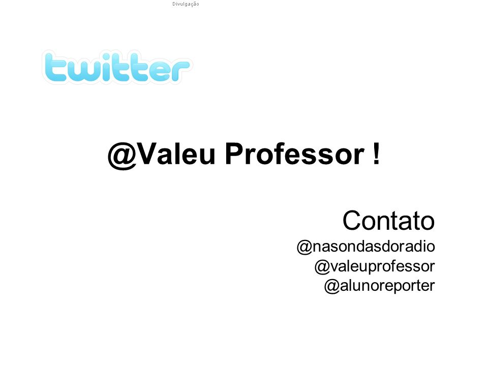 @Valeu Professor ! Contato @nasondasdoradio @valeuprofessor @alunoreporter